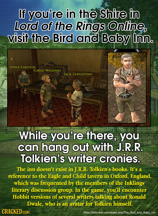 If you're in the Shire in Lord of the Rings Online, visit the Bird and Baby Inn. OWen FARFIELD CARLO WILLIAMS JACK LEWISDOWN While you're there, you c