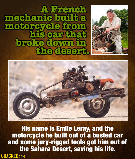 A French mechanic built a motorcycle from his car that broke down in the desert. His name is Emile Leray, and the motorcycle he built out of a busted