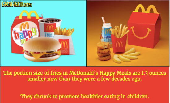 RAGKEDCON M m happy M A MOI BAWMA MIRE M The portion size of fries in McDonald's Happy Meals are 1.3 ounces smaller now than they were a few decades a