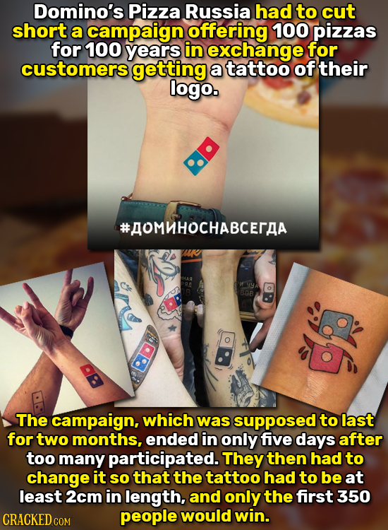 Domino's Pizza Russia had to cut short a campaign offering 100 pizzas for 100 years in exchange for customers getting a tattoo of their logo. #AOMHOCH