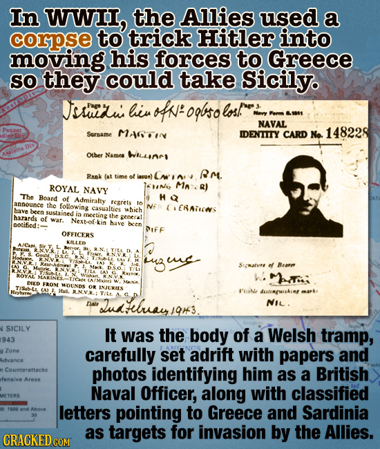 In WWII, the Allies used a corpse to trick Hitler into moving his forces to Greece SO they could take Sicily. Dssurus Page hiv odf oglso los Pare Nevy