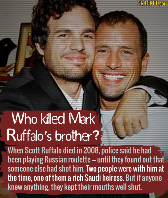 Who killed Mark Ruffalo's brother? When Scott Ruffalo died in 2008, police said he had been playing Russian roulette- until they found out