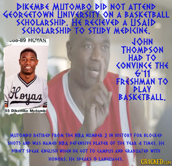 DIKEMBE MLTOMBO DID NOT ATTEND ORLETOWN UNIVERSITY ON A BASKETBALL S<HOLARSHIA. H< KE<IVED A LISAID S<HOLARSHIA T STLIDY MEDK<INE. 00-89 HOVAS JOHN TH