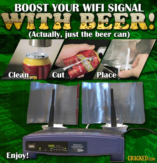 BOOST YOUR WIFI SIGNAL WTH BEER! (Actually, just the beer can) uor E Beer Clean Cut Place W0n- Enjoy!