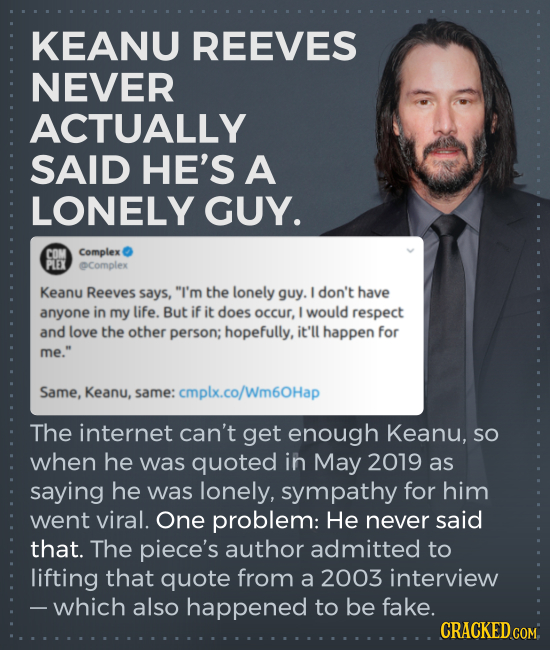 KEANU REEVES NEVER ACTUALLY SAID HE'S A LONELY GUY. COM Complex PLEX complex Keanu Reeves says, I'm the lonely guy. I don't have anyone in my life. B