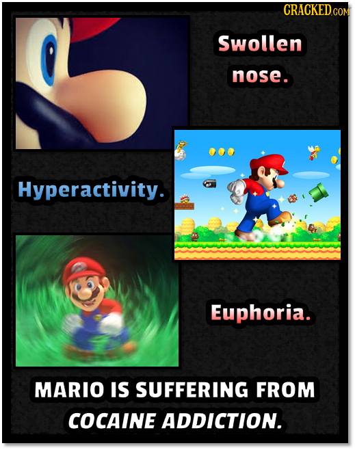 CRACKEDC COM Swollen nose. Hyperactivity. Euphoria. MARIO IS SUFFERING FROM COCAINE ADDICTION.