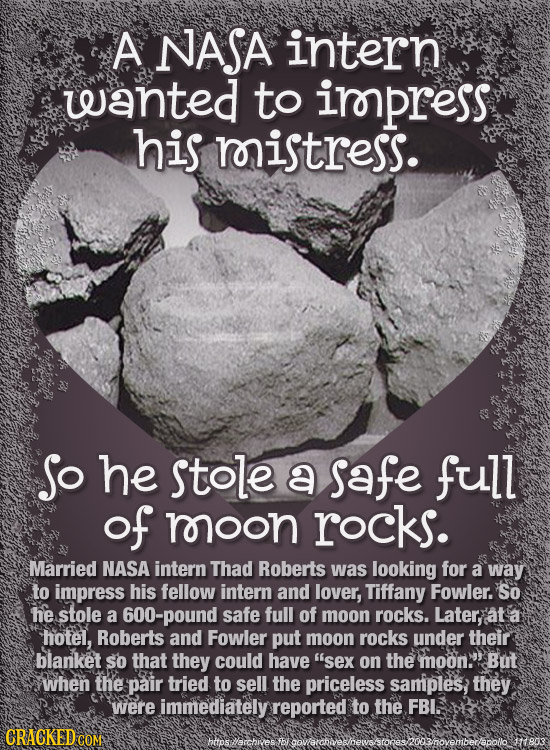 A NASA intern wanted to irpress his roistress. So he stole a safe full of moon rocks. Married NASA intern Thad Roberts was looking for a way to impres