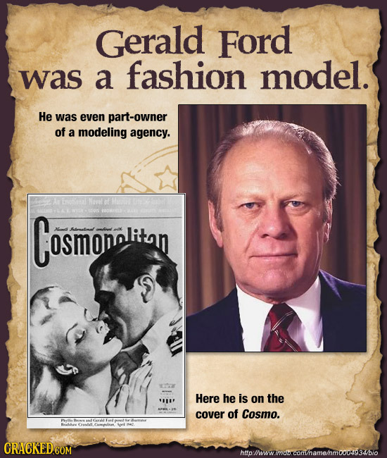 Gerald Ford was a fashion model. He was even part-owner of a modeling agency. An Novet t Cosmomalitan xt EIDZ Here he is on the cover of Cosmo. htto:/
