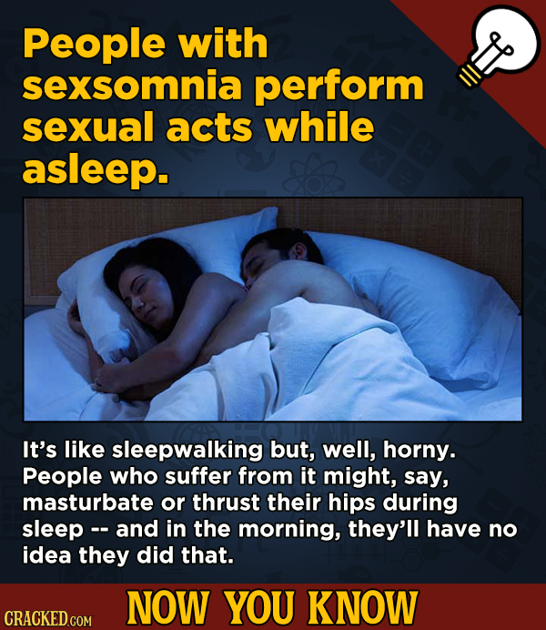 A Fresh Boatload Of Movie And General Trivia - People with sexsomnia perform sexual acts while asleep. It's like sleepwalking but