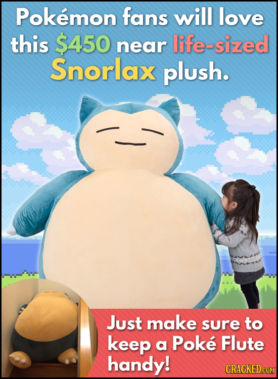 Pokemon fans will love this $450 near ife-sized Snorlax plush. Just make sure to keep a Poke Flute handy!