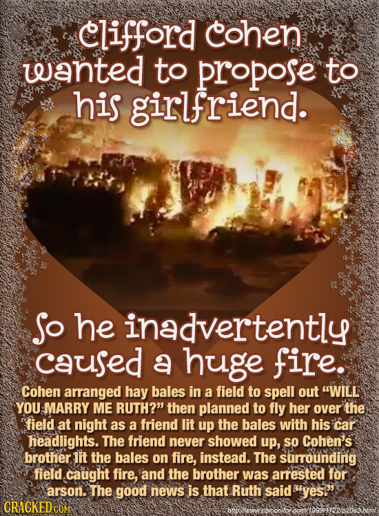 Clifford cohen wanted to propose to his girlfriend. So he inadvertently caused a huge fire. Cohen arranged hay bales in a field to spell out WILL YOU
