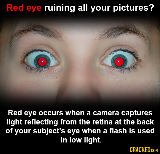 Red eye ruining all your pictures? Red eye occurs when a camera captures light reflecting from the retina at the back of your subject's eye when a fla