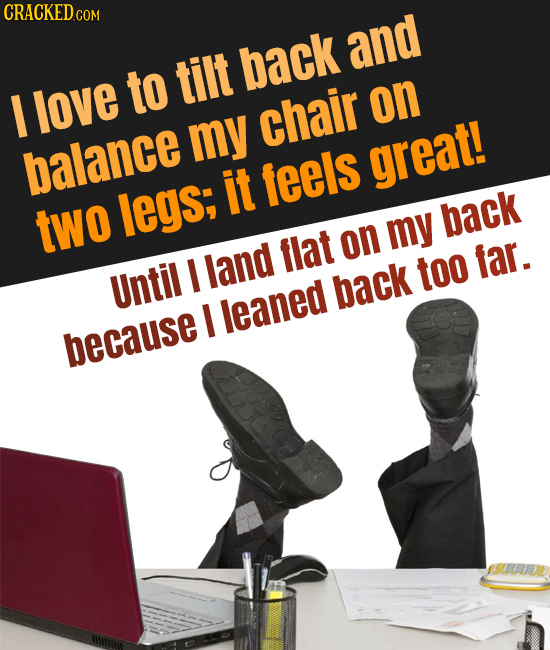 CRACKEDc COM tilt back and to I love chair on my balance feels great! it two legs; my back flat on I land lar. too Until back I leaned because