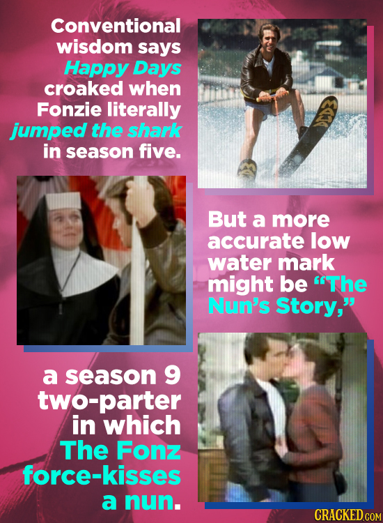 Conventional wisdom says Happy Days croaked when Fonzie literally jumped the shark in season five. But a more accurate low water mark might be The Nu