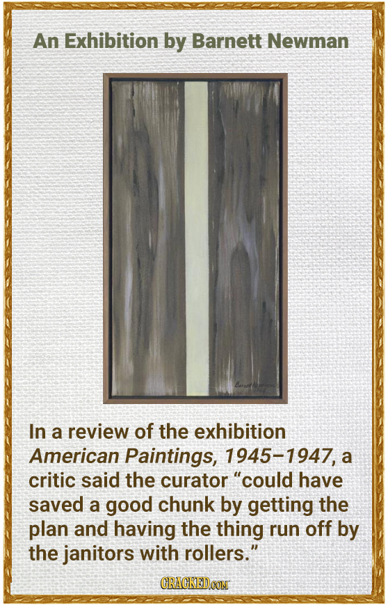An Exhibition by Barnett Newman In a review of the exhibition American Paintings, 1945-1947, a critic said the curator could have saved a good chunk
