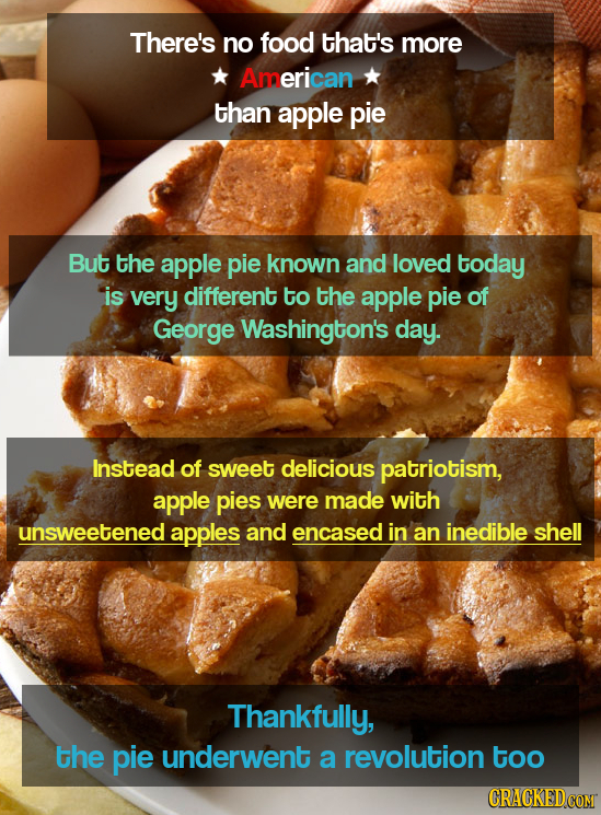 There's no food that's more American than apple pie But the apple pie known and loved today is very different to the apple pie of George Washingtion's