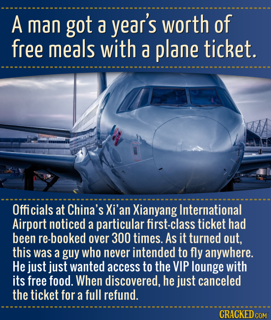 A man got a year's worth of free meals with a plane ticket. Officials at China's Xi'an Xianyang International Airport noticed a particular first-class