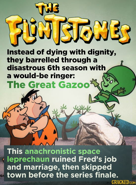 TH3 FUINUSTONES Instead of dying with dignity, they barrelled through a disastrous 6th season with a would-be ringer: The Great Gazoo This anachronist