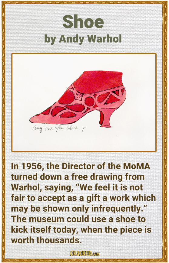 Shoe by Andy Warhol Any one for shoer In 1956, the Director of the MoMA turned down a free drawing from Warhol, saying, We feel it is not fair to acc