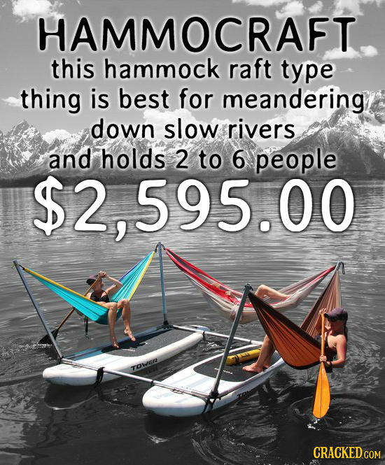 HAMMOCRAFT this hammock raft type thing is best for meandering down slow rivers and holds 2 to 6 people $2,595.00 TOWER CRACKED COM