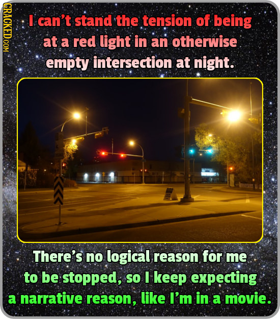 CRAC can't stand the tension of being at a red light in an otherwise empty intersection at night. There's no logical reason for me to be stopped, so I