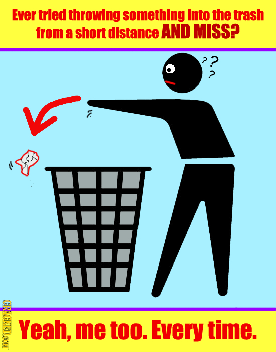 Ever tried throwing something into the trash from a short distance AND MISS? (CRACKSIDONT Yeah, me too. Every time.