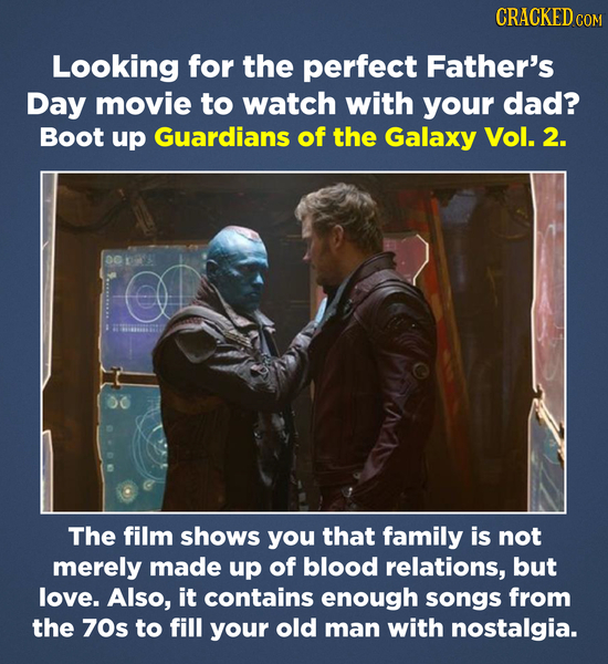 CRACKEDcO Looking for the perfect Father's Day movie to watch with your dad? Boot up Guardians of the Galaxy Vol. 2. 00 S The film shows you that fami