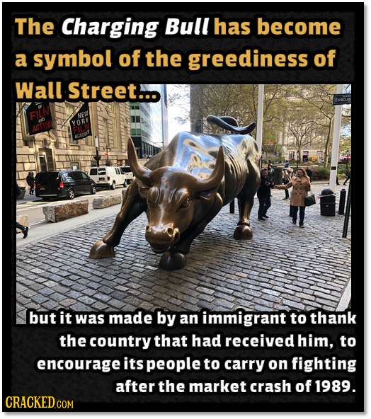 The Charging Bull has become a symbol of the greediness of Wall Street... FILN NE YOR ACTING AADT but it was made by an immigrant to thank the country