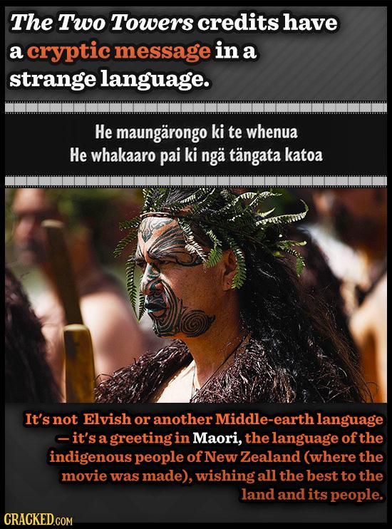 The Two Towers credits have a cryptic message in a strange language. He maungarongo ki te whenua He whakaaro pai ki nga tangata katoa It's not Elvish