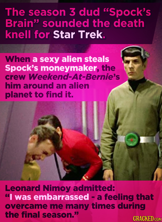 The season 3 dud Spock's Brain sounded the death knell for Star Trek. When a sexy alien steals Spock's moneymaker, the crew Weekend-At-Bernie's him