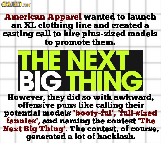 GRAGKEDON American Apparel wanted to launch an XL clothing line and created a casting call to hire plus-sized models to promote them. THE NEXT BIG THI
