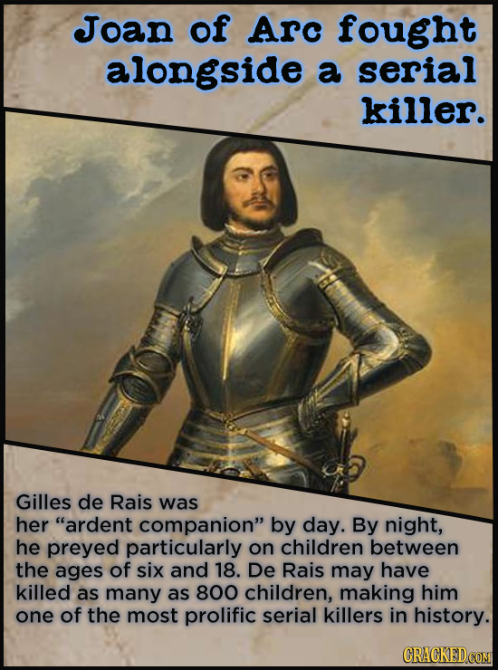 Joan of Arc fought alongside a serial killer. Gilles de Rais was her ardent companion by day. By night, he preyed particularly on children between t