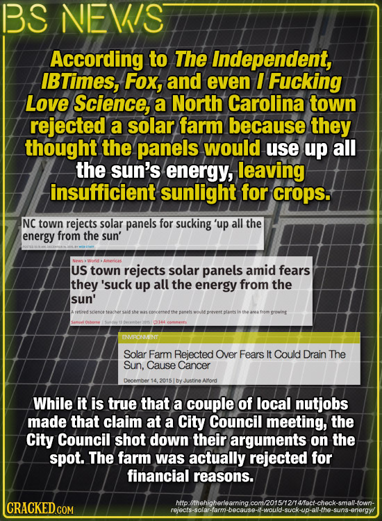 BS NEVIS According to The independent, IBTimeS, Fox, and even I Fucking Love Science, a North Carolina town rejected a solar farm because they thought
