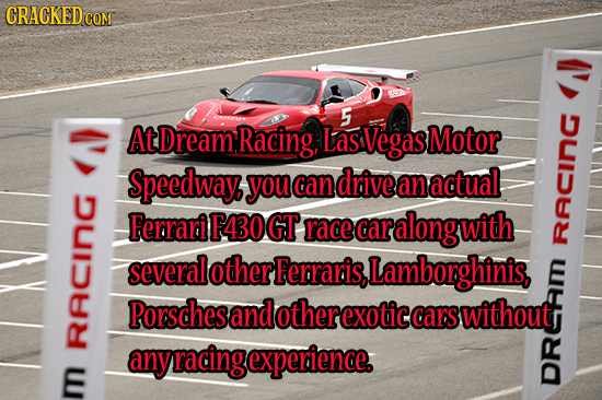 CRACKED COM 5 At DreamRacing, Las Vegas Motor Speedway you can drive an actual, -InG Ferrari F430GT race car along with several other Ferraris,! Lambo