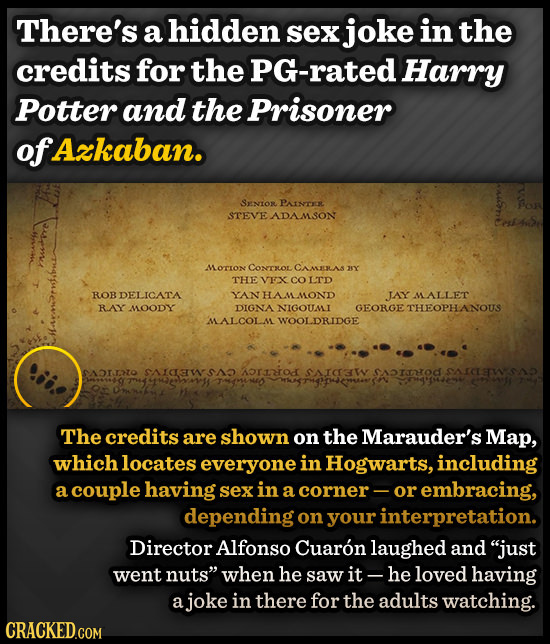 There's a hidden sex joke in the credits for the PG-rated Harry Potter and the Prisoner of Azkaban. SNIOR PAc STEVEADAMSON Erthe MOTIon CONTRLOL CAALE
