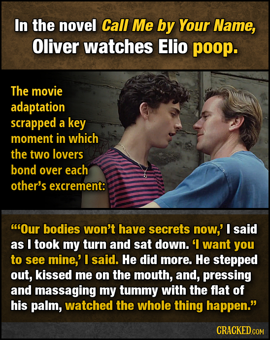 In the novel Call Me by Your Name, Oliver watches Elio poop. The movie adaptation scrapped a key moment in which the two lovers bond over each other's