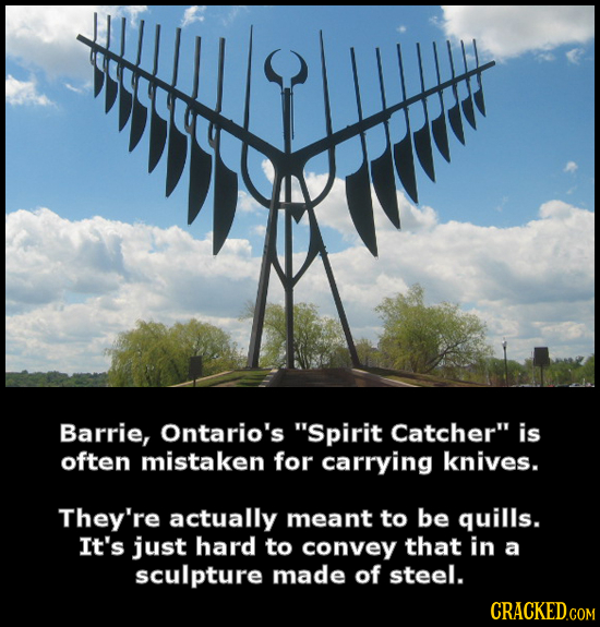 Barrie, Ontario's Spirit Catcher is often mistaken for carrying knives. They're actually meant to be quills. It's just hard to convey that in a scul