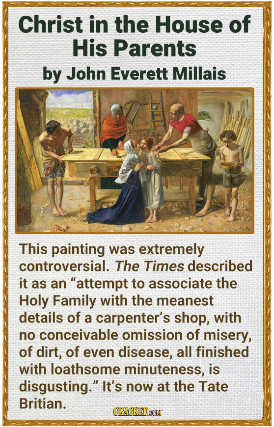 Christ in the House of His Parents by John Everett Millais This painting was extremely controversial. The Times described it as an attempt to associa