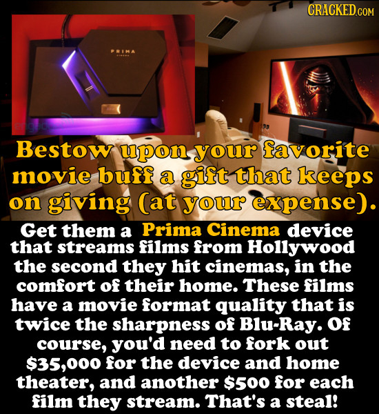CRACKEDCO PRIMA Bestow upon your favorite movie buff a gift that keeps on giving (at your expense). Get them a Prima Cinema device that streams films