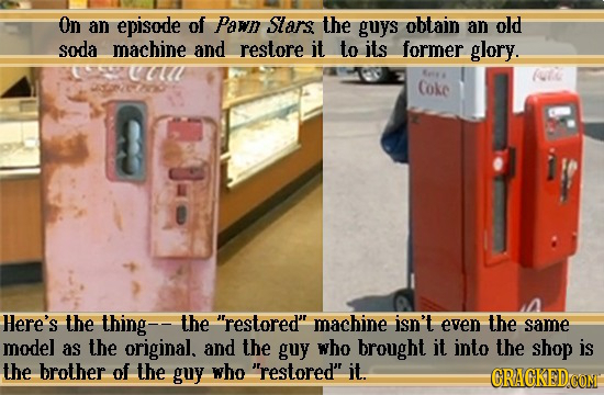 On an episode of Pawn Slars the guys obtain an old soda machine and restore it to its former glory. fu coke Here's the thing- the restored' machine i