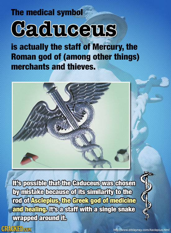 The medical symbol Caduceus is actually the staff of Mercury, the Roman god of (among other things) merchants and thieves. It's possible that the Cadu
