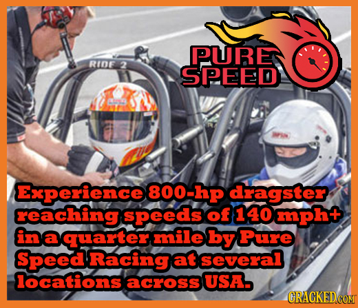 PURE RIOF 2 SPEED Experience 800-hp dragster reaching speeds of 140 mpht in a quarter mile by Pure Speed Racing at several locations across USA. CRACK