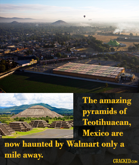 The amazing pyramids of Teotihuacan, Mexico are now haunted by Walmart only a mile away.