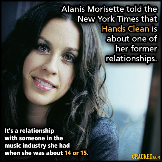 Alanis Morisette told the New York Times that Hands Clean is about one of her former relationships. It's a relationship with someone in the music indu