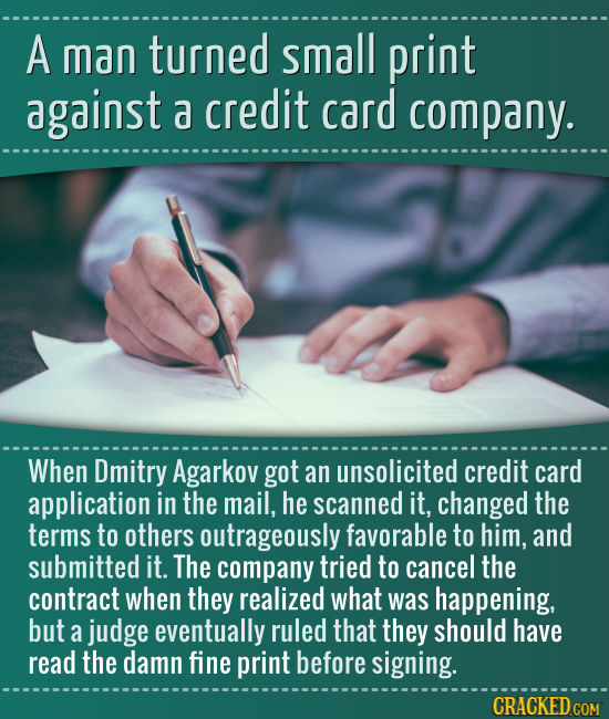 A man turned small print against a credit card company. When Dmitry Agarkov got an unsolicited credit card application in the mail, he scanned it, cha