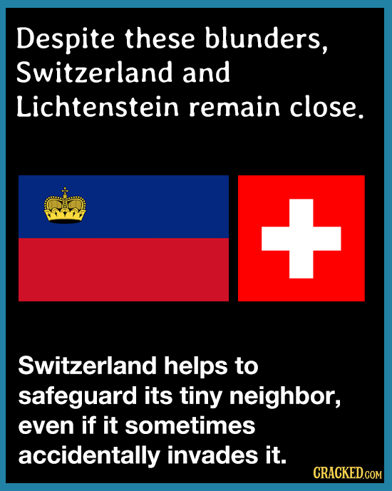 Despite these blunders, Switzerland and Lichtenstein remain close. Switzerland helps to safeguard its tiny neighbor, even if it sometimes accidentally