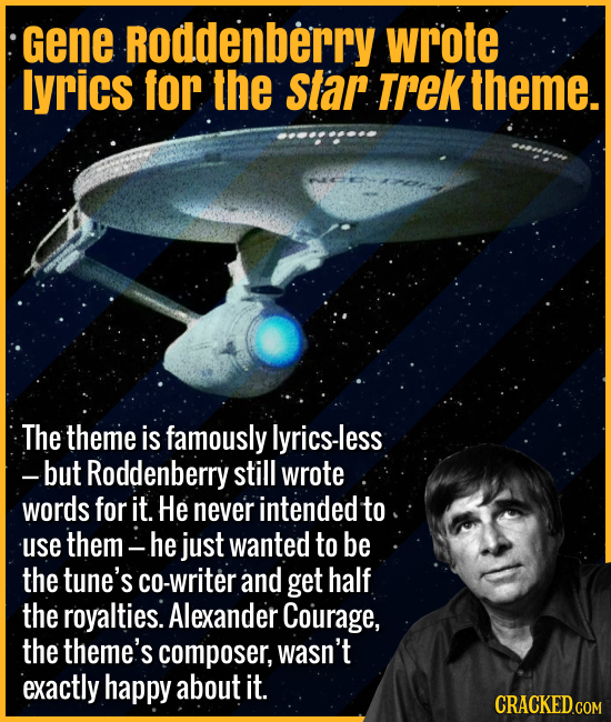 Gene Roddenberry wrote tunes for the Star Trek theme. - The theme is famously lyrics-less -- but Roddenberry still wrote words for it. He never intend