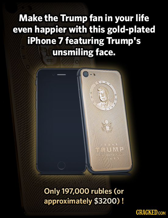 Make the Trump fan in your life even happier with this gold-plated iPhone 7 featuring Trump's unsmiling face. a Only 197,000 rubles (or approximately