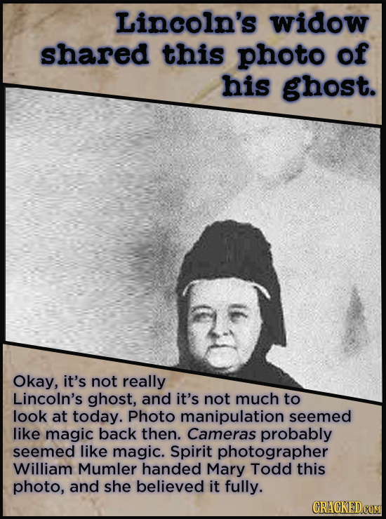 Lincoln's widow shared this photo of his ghost. Okay, it's not really Lincoln's ghost, and it's not much to look at today. Photo manipulation seemed l