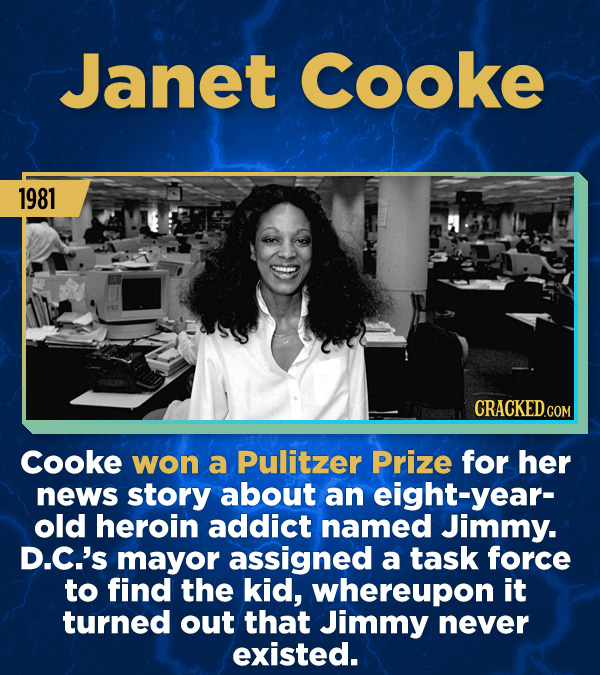 15 Stunning Frauds That Somehow Took People In - Cooke won a Pulitzer Prize for her news story about an eight-year- old heroin addict named Jimmy. D.C